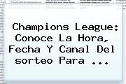 <b>Champions</b> League: Conoce La Hora, Fecha Y Canal Del <b>sorteo</b> Para <b>...</b>