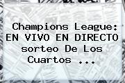 <b>Champions</b> League: EN VIVO EN DIRECTO <b>sorteo</b> De Los Cuartos <b>...</b>