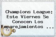 <b>Champions</b> League: Este Viernes Se Conocen Los Emparejamientos ...