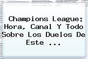 <b>Champions League</b>: Hora, Canal Y Todo Sobre Los Duelos De Este <b>...</b>