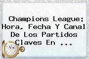 <b>Champions League</b>: Hora, Fecha Y Canal De Los Partidos Claves En <b>...</b>