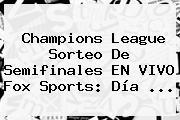 Champions League Sorteo De Semifinales EN <b>VIVO Fox Sports</b>: Día ...