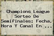<b>Champions League</b> Sorteo De Semifinales: Fecha, Hora Y Canal En ...