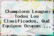 <b>Champions League</b>: Todos Los Clasificados, Qué Equipos Ocupan ...