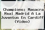 Champions: Masacra Real Madrid A La Juventus En <b>Cardiff</b> (Video)