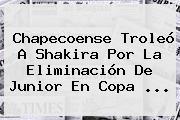 <b>Chapecoense</b> Troleó A Shakira Por La Eliminación De Junior En Copa ...