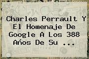 <b>Charles Perrault</b> Y El Homenaje De Google A Los 388 Años De Su <b>...</b>