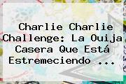<b>Charlie Charlie</b> Challenge: La Ouija Casera Que Está Estremeciendo <b>...</b>