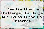 <b>Charlie Charlie</b> Challenge, La Ouija Que Causa Furor En Internet