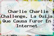 <b>Charlie Charlie Challenge</b>, La Ouija Que Causa Furor En Internet