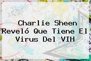 <b>Charlie Sheen</b> Reveló Que Tiene El Virus Del VIH
