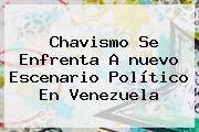 Chavismo Se Enfrenta A <b>nuevo</b> Escenario Político En <b>Venezuela</b>