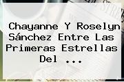 Chayanne Y <b>Roselyn Sánchez</b> Entre Las Primeras Estrellas Del <b>...</b>