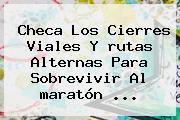 Checa Los Cierres Viales Y <b>rutas</b> Alternas Para Sobrevivir Al <b>maratón</b> ...