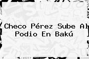 <b>Checo Pérez</b> Sube Al Podio En Bakú