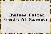 <b>Chelsea</b> Falcao Frente Al Swansea