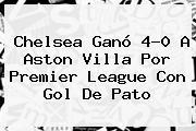 Chelsea Ganó 4-0 A Aston Villa Por <b>Premier League</b> Con Gol De Pato