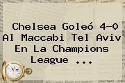 <b>Chelsea</b> Goleó 4-0 Al Maccabi Tel Aviv En La Champions League <b>...</b>