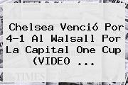 <b>Chelsea</b> Venció Por 4-1 Al Walsall Por La Capital One Cup (VIDEO <b>...</b>