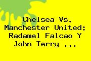 <b>Chelsea Vs</b>. <b>Manchester United</b>: Radamel Falcao Y John Terry <b>...</b>