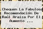 Chequen La Fabulosa Recomendación De <b>Raúl Araiza</b> Por El Aumento <b>...</b>