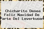 Chicharito Desea <b>Feliz Navidad</b> De Parte Del Leverkusen