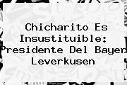 <b>Chicharito</b> Es Insustituible: Presidente Del Bayer Leverkusen