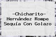 ?<b>Chicharito</b>? Hernández Rompe Sequía Con Golazo