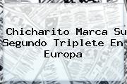 <b>Chicharito</b> Marca Su Segundo Triplete En Europa