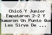 Chicó Y <b>Junior</b> Empataron 2-2 Y Sumaron Un Punto Que Les Sirve De ...