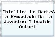 Chiellini Le Dedicó La Remontada De La <b>Juventus</b> A Davide Astori