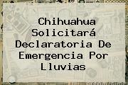 <b>Chihuahua</b> Solicitará Declaratoria De Emergencia Por Lluvias