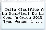 <b>Chile</b> Clasificó A La Semifinal De La Copa América 2015 Tras Vencer 1 <b>...</b>