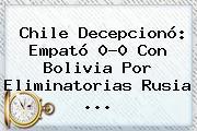 <b>Chile</b> Decepcionó: Empató 0-0 Con <b>Bolivia</b> Por Eliminatorias Rusia ...
