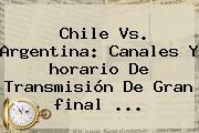 Chile Vs. Argentina: Canales Y <b>horario</b> De Transmisión De Gran <b>final</b> <b>...</b>