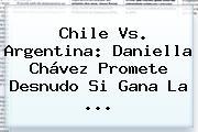 Chile Vs. Argentina: <b>Daniella Chávez</b> Promete Desnudo Si Gana La <b>...</b>