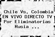 Chile Vs. Colombia EN VIVO DIRECTO TV Por <b>Eliminatorias</b> Rusia <b>...</b>