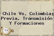 <b>Chile Vs</b>. <b>Colombia</b>: Previa, Transmisión Y Formaciones