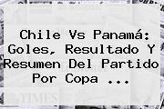 <b>Chile Vs Panamá</b>: Goles, Resultado Y Resumen Del Partido Por Copa <b>...</b>