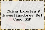 <b>China</b> Expulsa A Investigadores Del Caso GSK