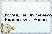<b>Chivas</b>, A Un Severo Examen <b>vs</b>. <b>Pumas</b>