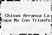Chivas Arranca La <b>Copa Mx</b> Con Triunfo