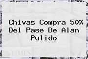 Chivas Compra 50% Del Pase De <b>Alan Pulido</b>