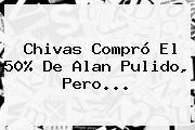 Chivas Compró El 50% De <b>Alan Pulido</b>, Pero...