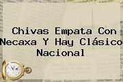 <b>Chivas</b> Empata Con Necaxa Y Hay Clásico Nacional