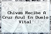 <b>Chivas</b> Recibe A <b>Cruz Azul</b> En Duelo Vital