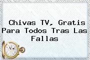 <b>Chivas TV</b>, Gratis Para Todos Tras Las Fallas