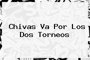 <b>Chivas</b> Va Por Los Dos Torneos