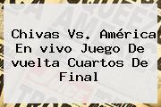 <b>Chivas Vs</b>. <b>América</b> En <b>vivo</b> Juego De <b>vuelta</b> Cuartos De Final