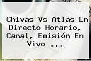 <b>Chivas Vs Atlas</b> En Directo Horario, Canal, Emisión En Vivo <b>...</b>